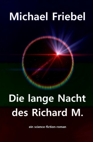 9781505369311: Die lange Nacht des Richard M.: Science-Fiction-Roman