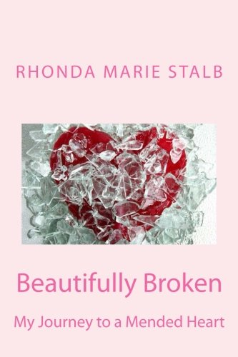 9781505372434: Beautifully Broken: My Journey to a Mended Heart