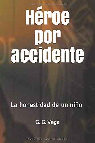 Heroe Por Accidente: La Honestidad de Un: Vega, G. G.