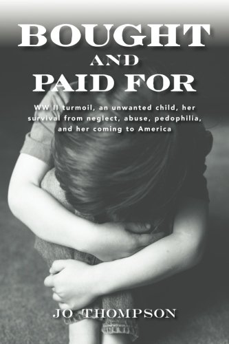 9781505380736: Bought and Paid For: WW II turmoil, an unwanted child, her survival from neglect, abuse, pedophilia,and her coming to America