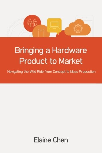9781505380835: Bringing a Hardware Product to Market: Navigating the Wild Ride from Concept to Mass Production