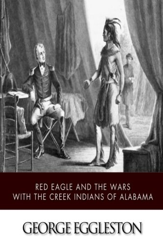 Red Eagle and the Wars with the: Eggleston, George