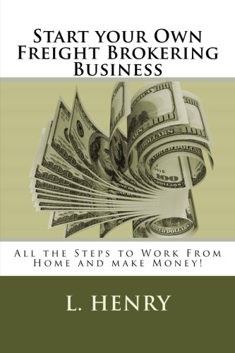 9781505383270: Start your Own Freight Brokering Business: Steps to Work From Home and Make Money