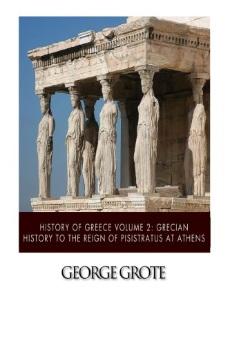 9781505387902: History of Greece Volume 2: Grecian History to the Reign of Pisistratus at Athens