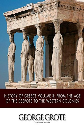 9781505387926: History of Greece Volume 3: From the Age of the Despots to the Western Colonies