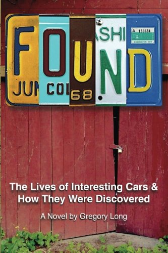 9781505388824: Found: The Lives of Interesting Cars & How They Were Discovered. A Novel.