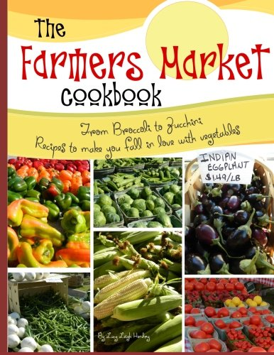 9781505404609: The farmers market cookbook: From broccoli to zucchini recipes to make you fall in love with vegetables