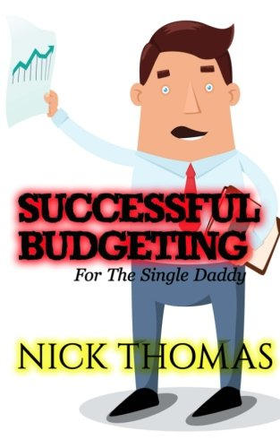 9781505405538: Successful Budgeting For The Single Daddy: How To Budget For Single Dads Looking To Live A Balanced Life