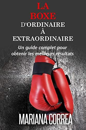 9781505406825: La Boxe : D'ordinaire A Extraordinaire: Un guide complet pour obtenir les meilleurs resultats