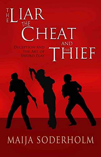The Liar the Cheat and the Thief: Deception and the Art of Sword Play: Maija Soderholm