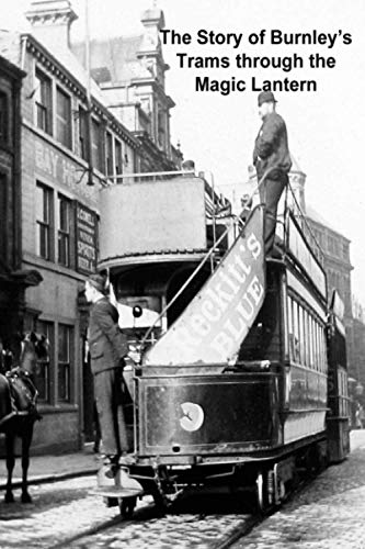 9781505410686: The Story of Burnley's Trams through the Magic Lantern
