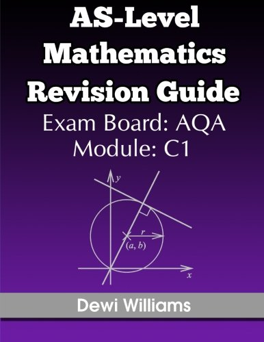 As-Level Mathematics Revision Guide (Aqa C1): Williams, Dewi