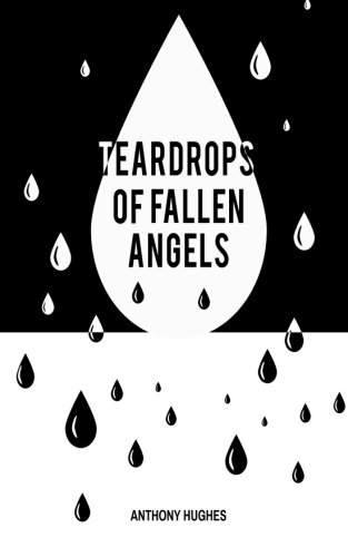 9781505423952: Tear Drops of Fallen Angels: Your voice is heard through the words of others (Voices of the Unheard) (Volume 1)