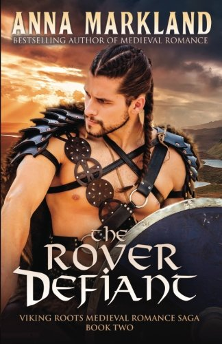 The Rover Defiant (Viking Roots Medieval Romance Saga) (Volume 2): Anna Markland