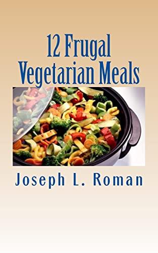 12 Frugal Vegetarian Meals: Roman, Joseph L.