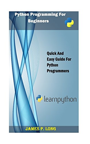 9781505432237: Python Programming For Beginners: Quick And Easy Guide For Python Programmers