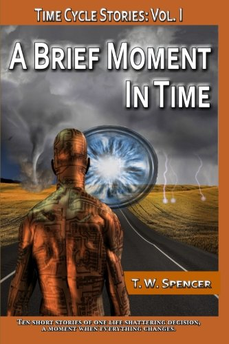 A Brief Moment in Time: A Short Story Collection: T W Spencer