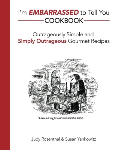 I'm Embarrassed to Tell You Cookbook: Outrageously: Rosenthal, Judy