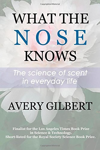 9781505442878: What the Nose Knows: The Science of Scent in Everyday Life