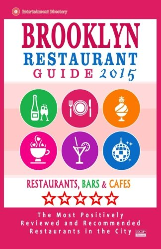 9781505443608: Brooklyn Restaurant Guide 2015: Best Rated Restaurants in Brooklyn - 500 restaurants, bars and cafés recommended for visitors, 2015.