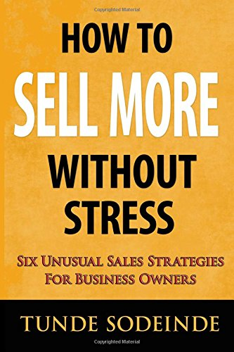 9781505444575: How To Sell More Without Stress: Six Unusual Sales Strategies For Business Owners