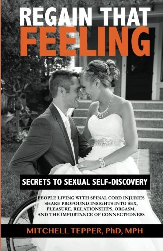 9781505444995: Regain That Feeling: Secrets to Sexual Self-Discovery: People Living With Spinal Cord Injuries Share Profound Insights Into Sex, Pleasure, Relationships, Orgasm, and the Importance of Connectedness