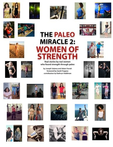 The Paleo Miracle 2: Women of Strength: Real Stories by Real Women Who Found Strength Through Paleo...