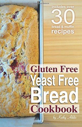 Gluten Free Yeast Free Bread Cookbook: Addis, Kathy