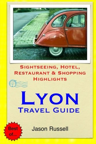 9781505460070: Lyon Travel Guide: Sightseeing, Hotel, Restaurant & Shopping Highlights