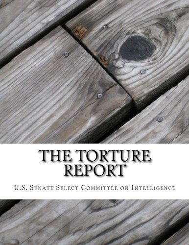 The Torture Report: The U.S. Senate Report on the Central Intelligence Agency's Detention and ...