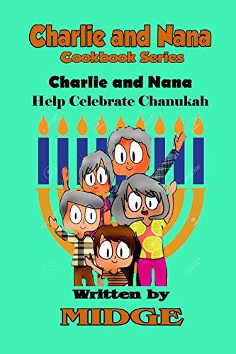 Charlie and Nana Help Celebrate Chanukah: The Charlie and Nana Cookbook Series (Volume 3): Midge ...