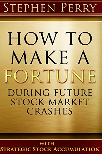 9781505466768: How To Make A Fortune During Future Stock Market Crashes With Strategic Stock Accumulation: Learning A New Investment Strategy To Buy Stocks and Bonds ... Formula As the Stock and Bond Markets Decline