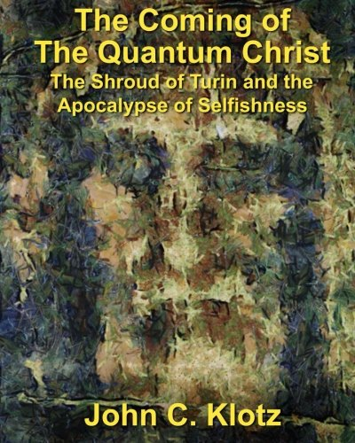 9781505468410: The Coming of the Quantum Christ: The Shroud of Turin and the Apocalypse of Selfishess