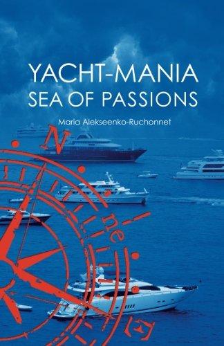 YACHT-MANIA. Sea of Passions (Volume 1): Maria Alekseenko Ruchonnet