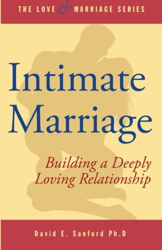 Intimate Marriage: Building a Deeply Loving Relationship (The Love and Marriage Series) (Volume 1):...