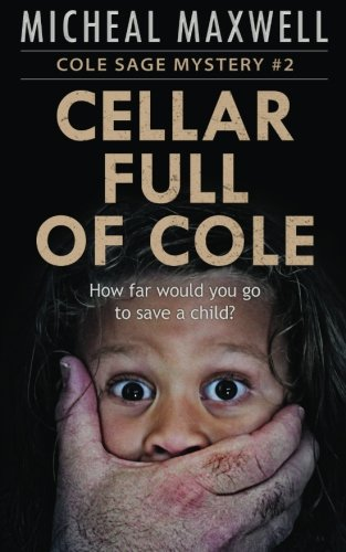 Cellar Full of Cole: A Cole Sage Mystery #2: Maxwell, Micheal