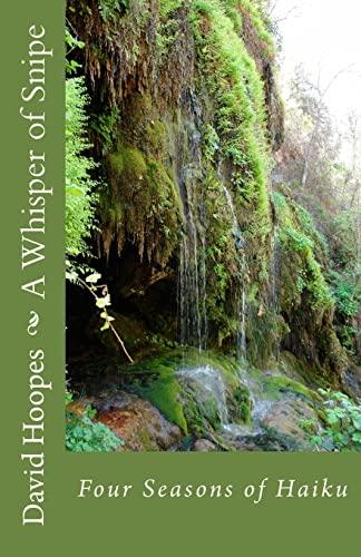 9781505484731: A Whisper of Snipe: Four Seasons of Haiku