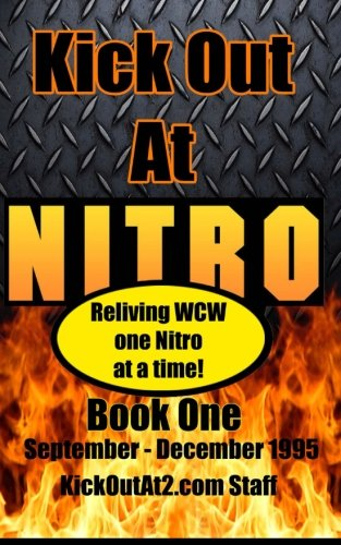 9781505489897: Kick Out At Nitro! - Volume 1 - September - December 1995: Reliving WCW one Nitro at a time.