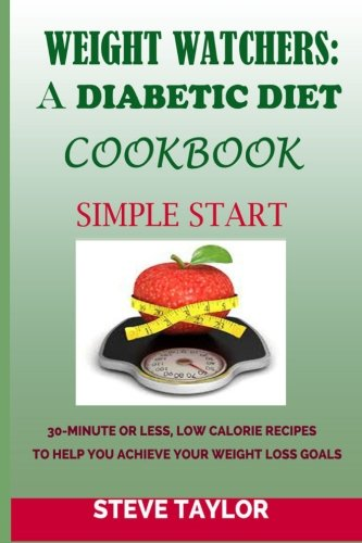 9781505491746: Weight Watcher: A Diabetic Diet Cookbook:: 30-Minute or Less, Low Calories Recipes: To Help You Achieve Your Weight Loss Goals