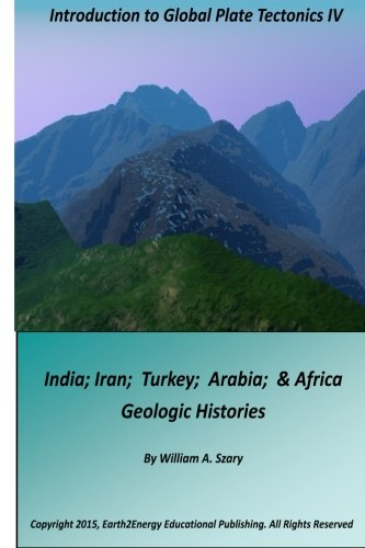 9781505497175: Introduction to Global Plate Tectonics IV: India, Iran, Turkey, Arabia & Africa Geologic Histories