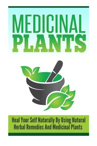 Medicinal Plants 3 - Heal Yourself Naturally By Using Natural Herbal Remedies and Medicinal Plants ...