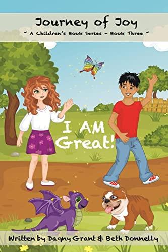 I AM Great! (Journey of Joy Children's Book Series) (Volume 3): Dagny Grant