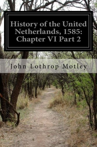 9781505505733: History of the United Netherlands, 1585: Chapter VI Part 2