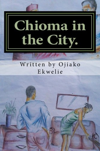 9781505505894: CHIOMA IN THE CITY: Chioma in Abuja