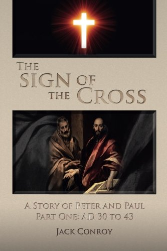 9781505506068: The Sign of the Cross: A Story of Peter and Paul Part One: AD 30 to 43 (The Empty Cross) (Volume 1)