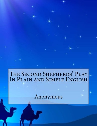 The Second Shepherds' Play In Plain and Simple English: Anonymous
