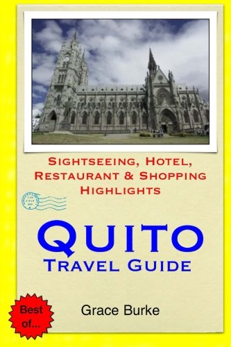 Quito Travel Guide: Sightseeing, Hotel, Restaurant & Shopping Highlights: Burke, Grace