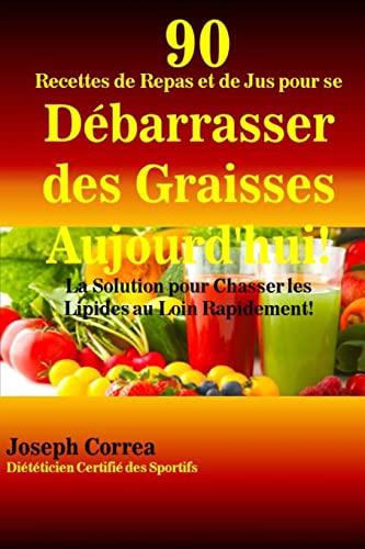 90 Recettes de Repas et de Jus: Joseph Correa (Dieteticien