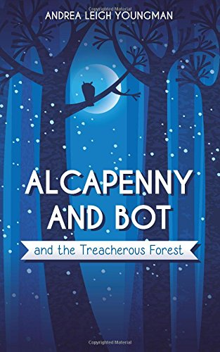 Alcapenny and Bot and the Treacherous Forest: Youngman, Andrea Leigh