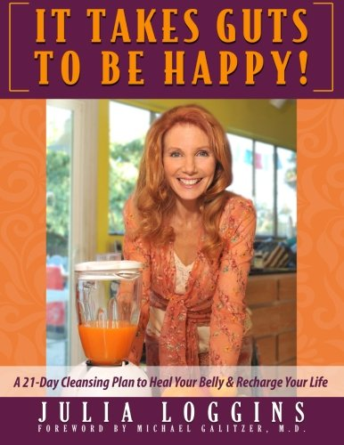 9781505521078: It Takes Guts To Be Happy: A 21 Day Cleansing Plan To Heal Your Belly & Recharge Your Life